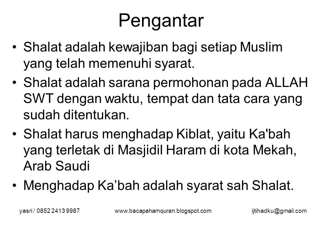 yasri / 0852 2413 9987www.bacapahamquran.blogspot.comijtihadku@gmail.com Makna menghadap Kiblat Menghadap Ka bah bukan berarti kita menyembah Ka bah, tetapi merupakan simbol yang ditetapkan Allah bagi Kiblat orang-orang Islam.