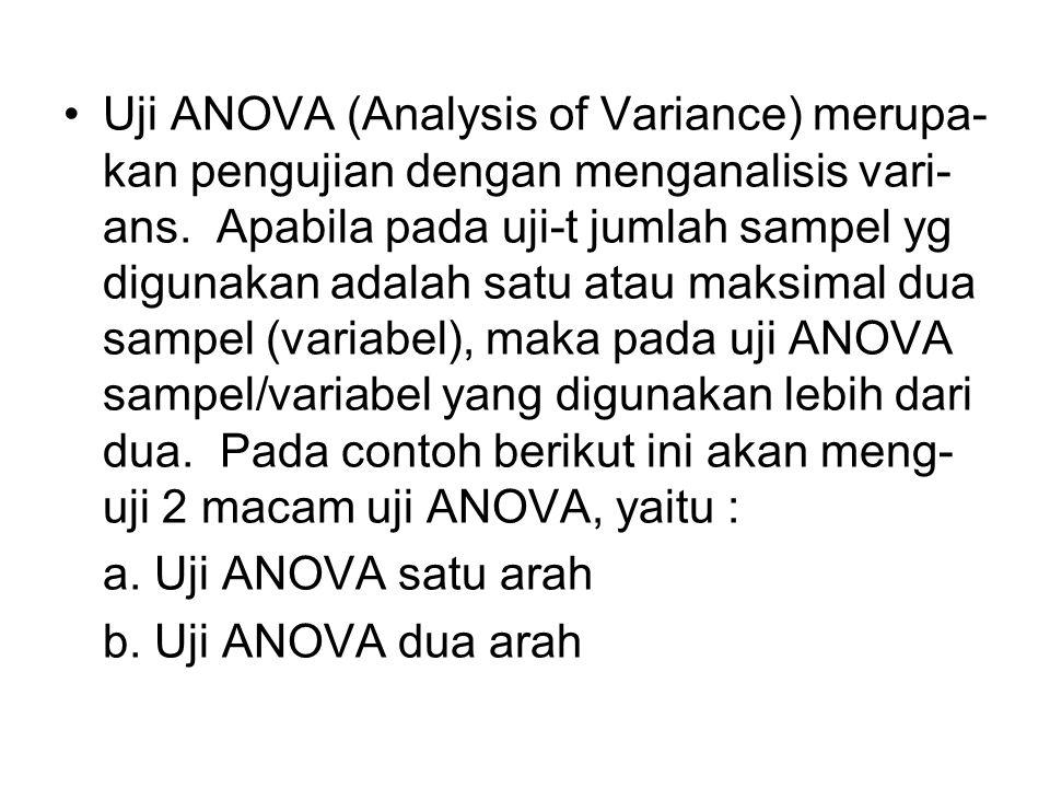 UJI ANOVA SATU ARAH Uji ANOVA satu arah digunakan untuk menguji apakah ada perbedaan rata-rata lebih dari dua variabel yang bersifat bebas satu sama lainnya.