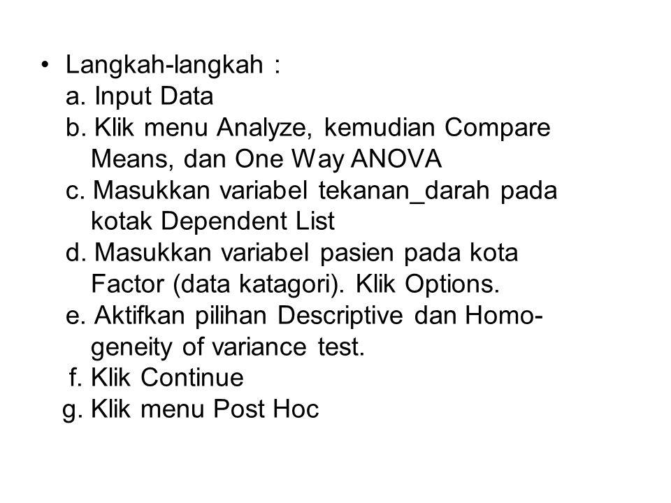 Langkah-langkah : a. Input Data b. Klik menu Analyze, kemudian Compare Means, dan One Way ANOVA c. Masukkan variabel tekanan_darah pada kotak Dependen