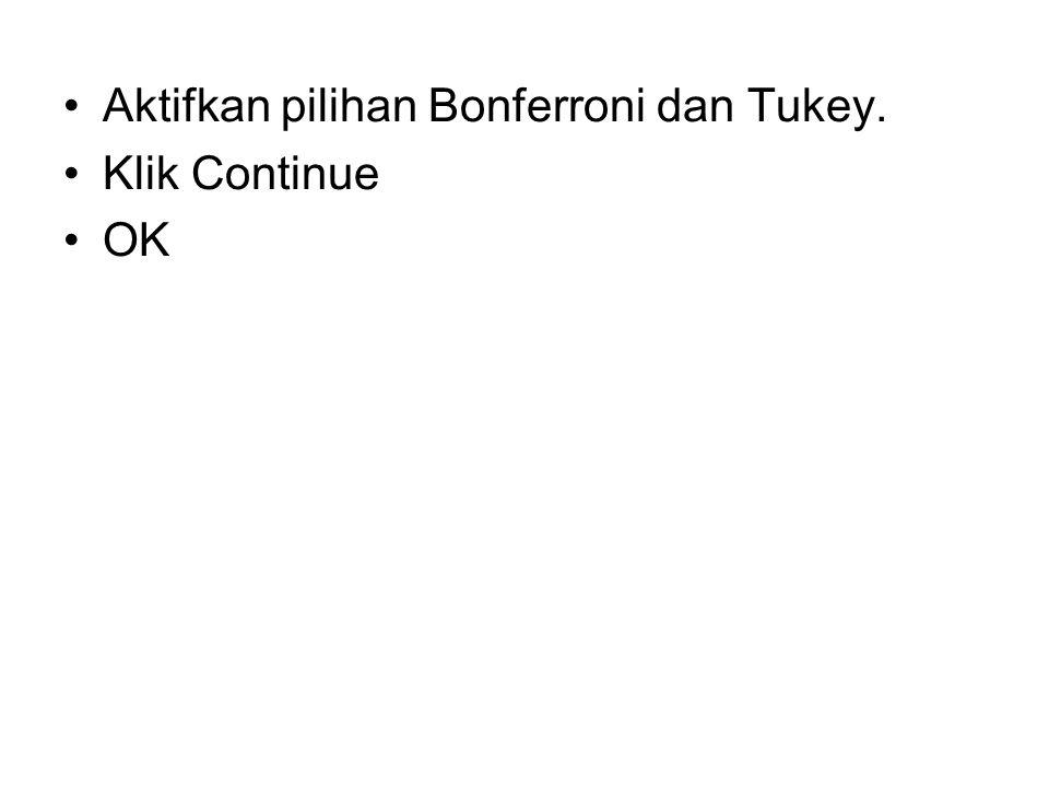 Aktifkan pilihan Bonferroni dan Tukey. Klik Continue OK