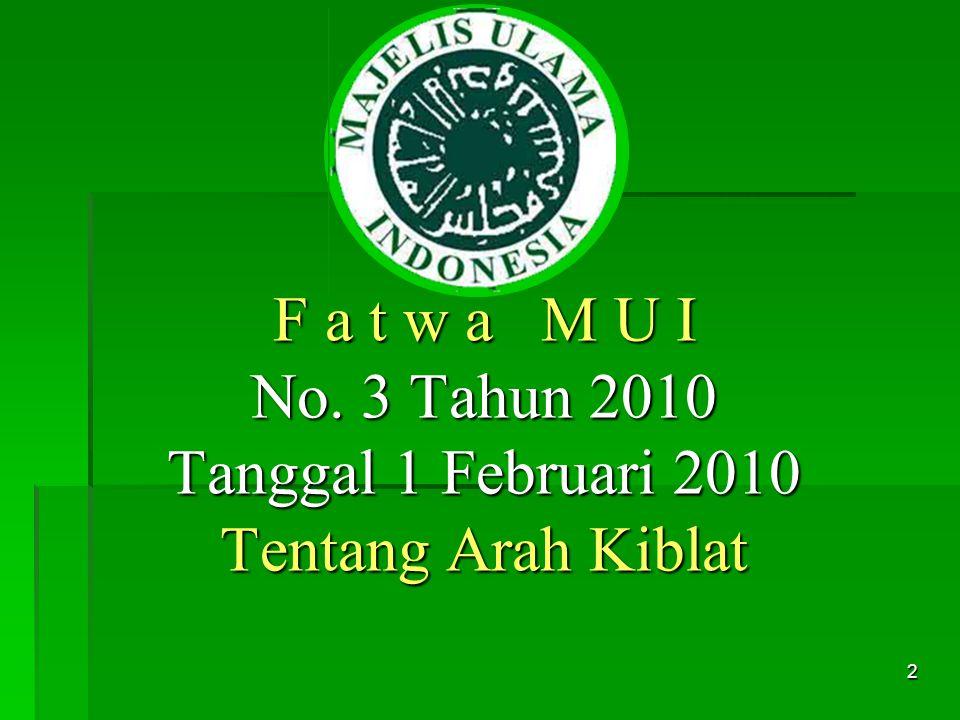 2 F a t w a M U I No. 3 Tahun 2010 Tanggal 1 Februari 2010 Tentang Arah Kiblat
