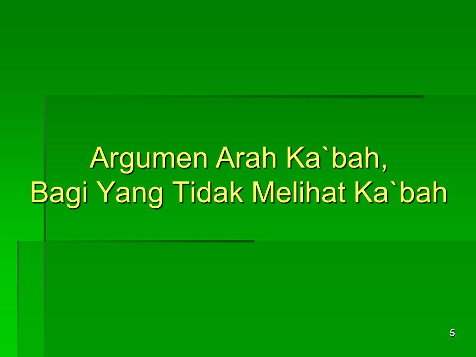 6 1.(QS. al-Baqarah, 144, 149, 150.) Jumhur Ulama: Syatr al-Masjid al-Haram = Arah Ka`bah 2.