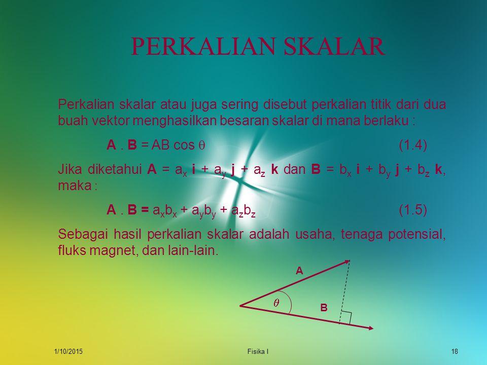 1/10/2015Fisika I17 SOLUSI 4. a. A + B – C = 2i + 4j - 7i - 8j = -5i - 4j b.  A + B + C  =  2i + 4j - 7i + 8j  =  -5i + 12j   -5i + 12j  = = 1