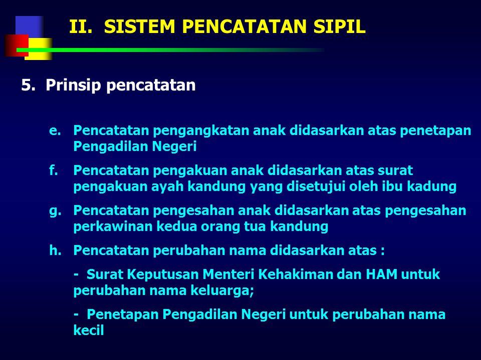 II. SISTEM PENCATATAN SIPIL 5. Prinsip pencatatan Prinsip pencatatan atas peristiwa penting dimaksud dilaksanakan dengan prinsip sebagai berikut : a.P