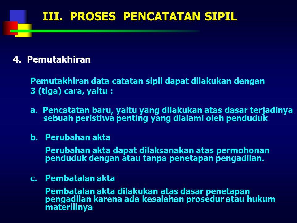 III. PROSES PENCATATAN SIPIL 3. Mekanisme a. Formulir dan blangko Jenis formulir pada intinya terdiri dari 2 (dua), yaitu : -Formulir pelaporan -Formu