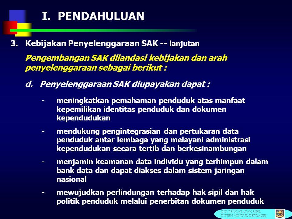 I. PENDAHULUAN 3. Kebijakan Penyelenggaraan SAK Pengembangan SAK dilandasi kebijakan dan arah penyelenggaraan sebagai berikut : a.Pengembangan SAK mer