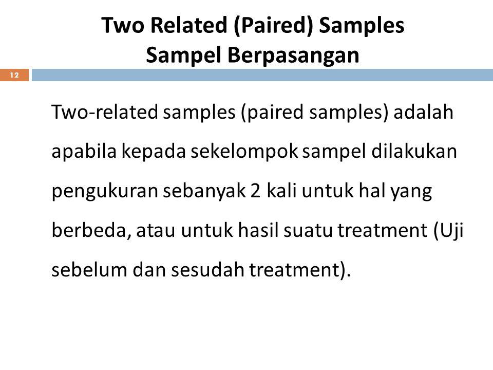 Two Related (Paired) Samples Sampel Berpasangan 12 Two-related samples (paired samples) adalah apabila kepada sekelompok sampel dilakukan pengukuran s