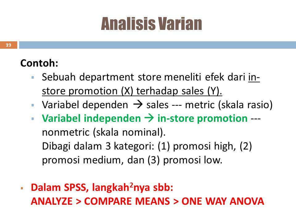 Analisis Varian 23 Contoh:  Sebuah department store meneliti efek dari in- store promotion (X) terhadap sales (Y).  Variabel dependen  sales --- me