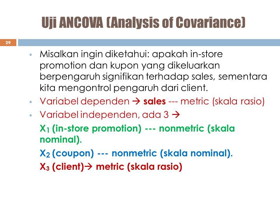 Uji ANCOVA (Analysis of Covariance) 29  Misalkan ingin diketahui: apakah in-store promotion dan kupon yang dikeluarkan berpengaruh signifikan terhada