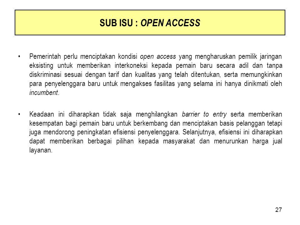 27 Pemerintah perlu menciptakan kondisi open access yang mengharuskan pemilik jaringan eksisting untuk memberikan interkoneksi kepada pemain baru seca