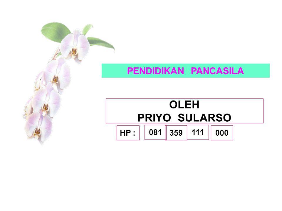 PENDIDIKAN PANCASILA OLEH PRIYO SULARSO HP : 081 359 111 000