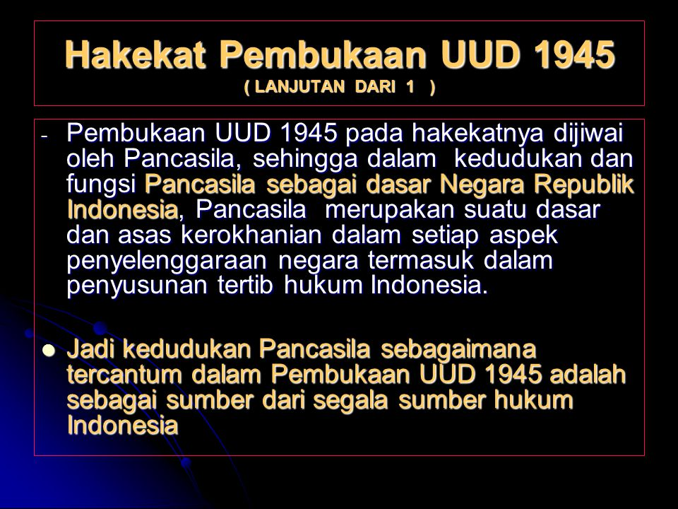 Hakekat Pembukaan UUD 1945 ( LANJUTAN DARI 1 ) -P-P-P-Pembukaan UUD 1945 pada hakekatnya dijiwai oleh Pancasila, sehingga dalam kedudukan dan fungsi P