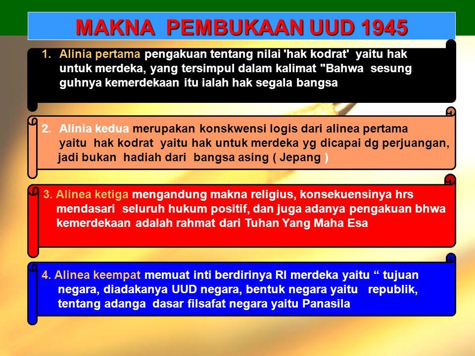 MAKNA PEMBUKAAN UUD 1945 1.Alinia pertama pengakuan tentang nilai 'hak kodrat' yaitu hak untuk merdeka, yang tersimpul dalam kalimat