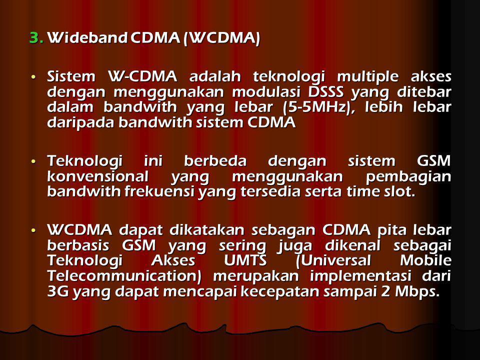 3. Wideband CDMA (WCDMA) Sistem W-CDMA adalah teknologi multiple akses dengan menggunakan modulasi DSSS yang ditebar dalam bandwith yang lebar (5-5MHz