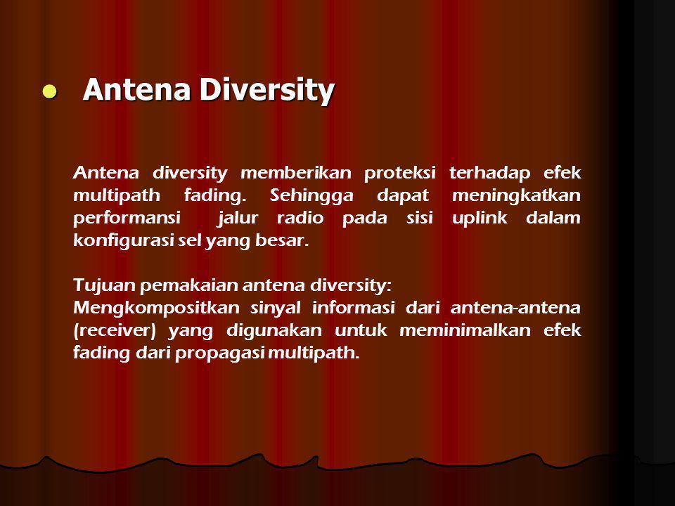 Antena Diversity Antena Diversity Antena diversity memberikan proteksi terhadap efek multipath fading. Sehingga dapat meningkatkan performansi jalur r