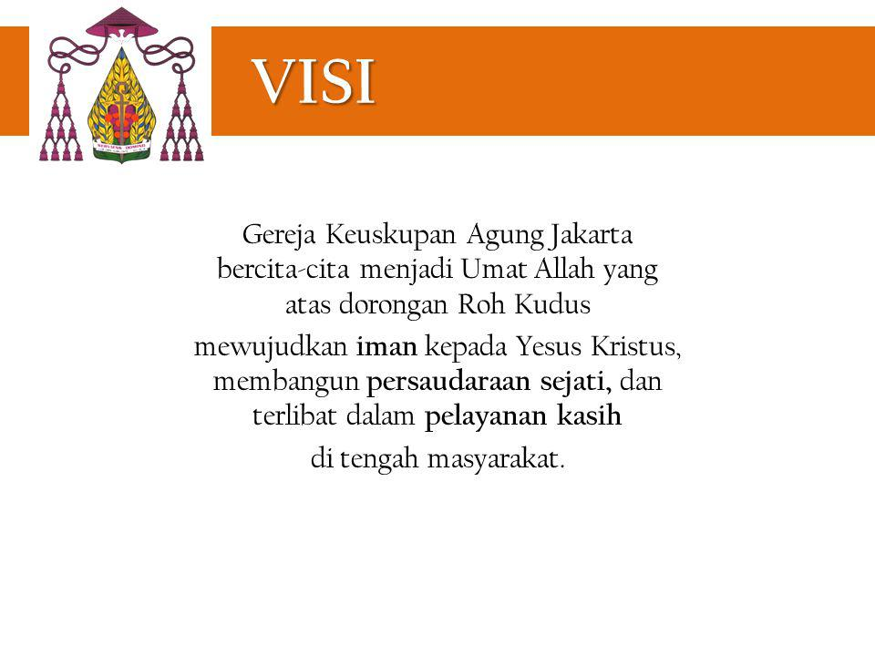 VISI Gereja Keuskupan Agung Jakarta bercita-cita menjadi Umat Allah yang atas dorongan Roh Kudus mewujudkan iman kepada Yesus Kristus, membangun persa