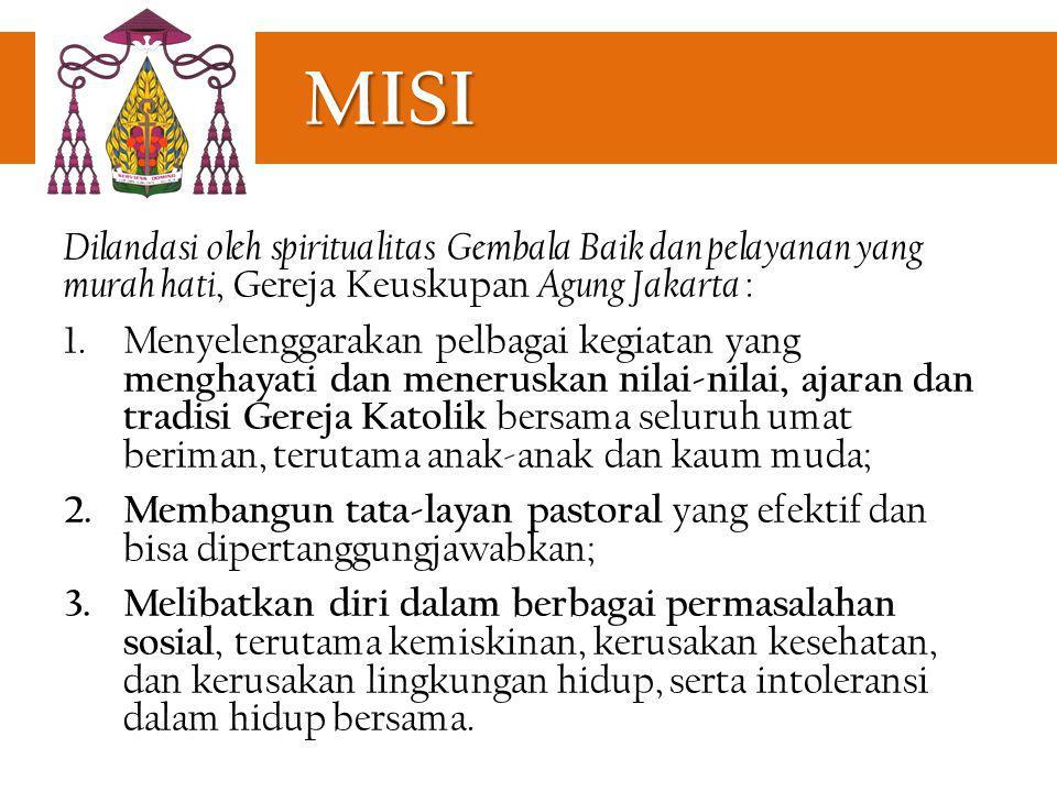 MISI Dilandasi oleh spiritualitas Gembala Baik dan pelayanan yang murah hati, Gereja Keuskupan Agung Jakarta : 1.Menyelenggarakan pelbagai kegiatan ya