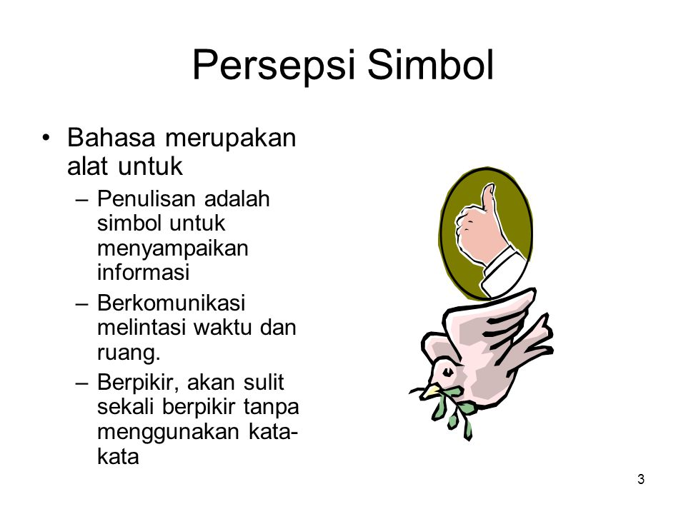 3 Persepsi Simbol Bahasa merupakan alat untuk –Penulisan adalah simbol untuk menyampaikan informasi –Berkomunikasi melintasi waktu dan ruang.