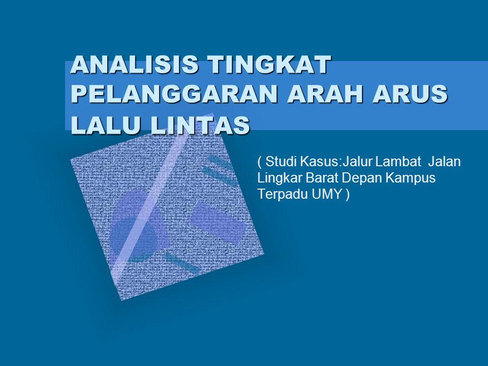 ANALISIS TINGKAT PELANGGARAN ARAH ARUS LALU LINTAS ( Studi Kasus:Jalur Lambat Jalan Lingkar Barat Depan Kampus Terpadu UMY )