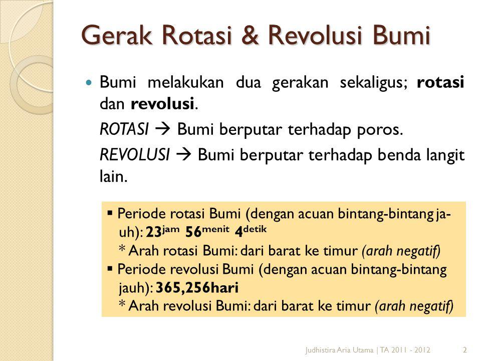 2 Gerak Rotasi & Revolusi Bumi 2Judhistira Aria Utama | TA 2011 - 2012 Bumi melakukan dua gerakan sekaligus; rotasi dan revolusi. ROTASI  Bumi berput