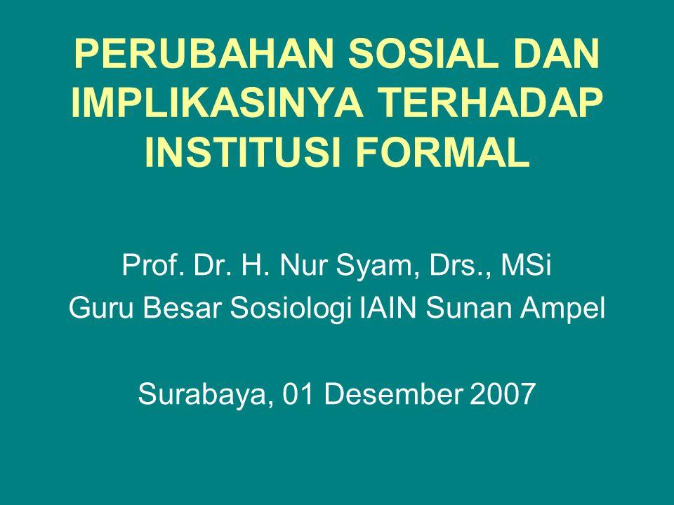 PERUBAHAN SOSIAL DAN IMPLIKASINYA TERHADAP INSTITUSI FORMAL Prof.