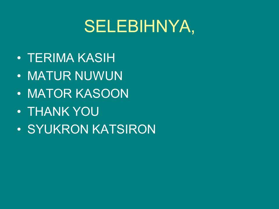 SELEBIHNYA, TERIMA KASIH MATUR NUWUN MATOR KASOON THANK YOU SYUKRON KATSIRON