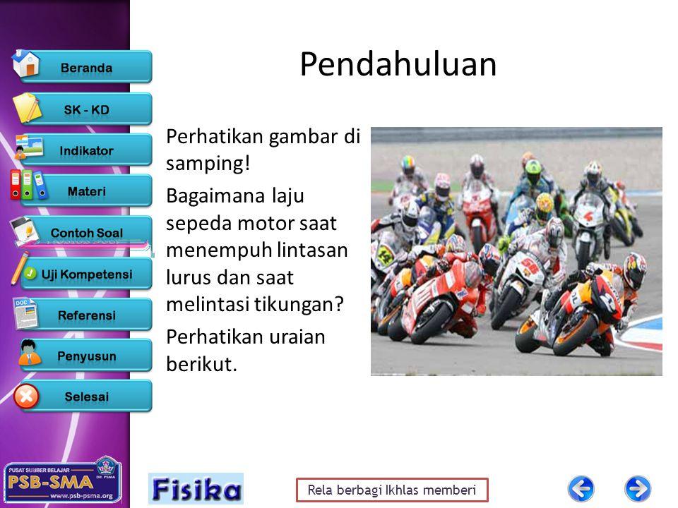 Rela berbagi Ikhlas memberi Pendahuluan Perhatikan gambar di samping! Bagaimana laju sepeda motor saat menempuh lintasan lurus dan saat melintasi tiku