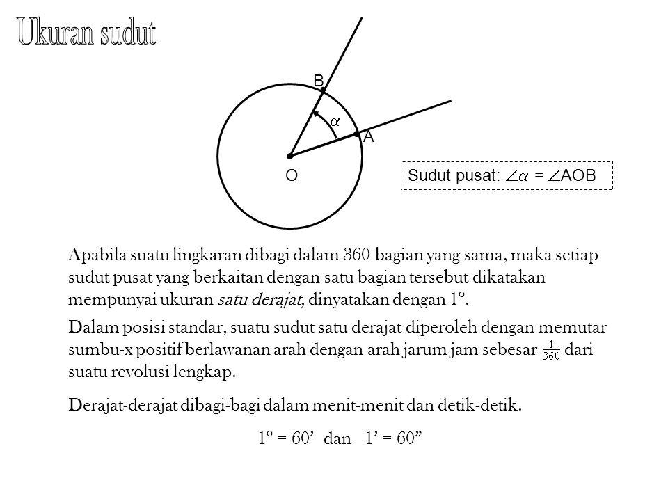 OO O xx x y y y    Sudut lancip 0 o <  < 90 o Sudut siku-siku  = 90 o Sudut tumpul 90 o <  < 180 o