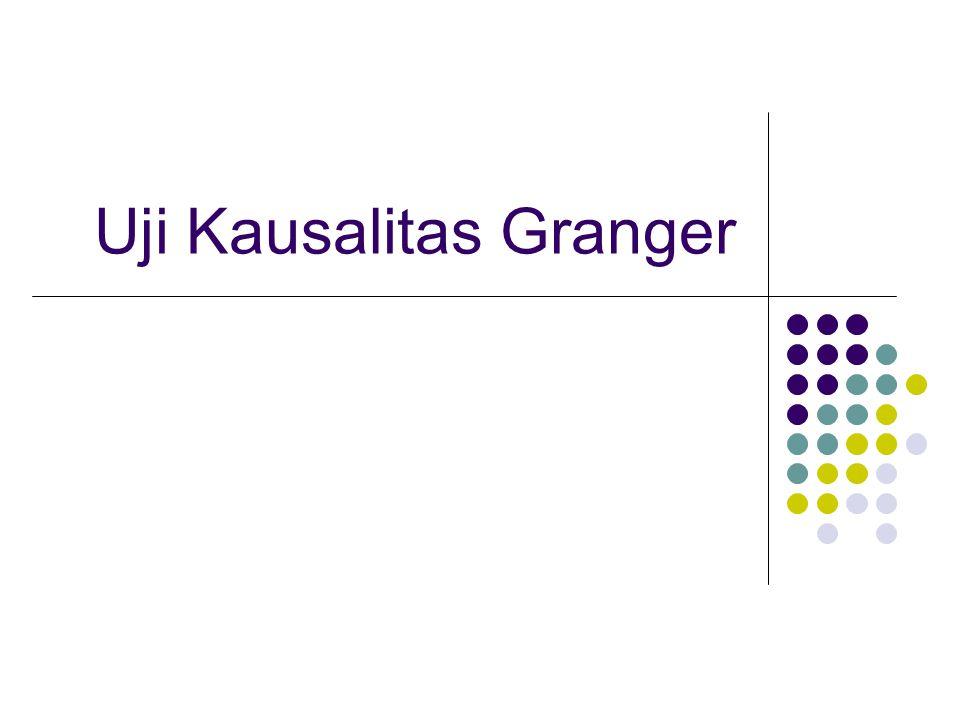 Konsep Regresi  Hubungan satu arah Realitas  Banyak hubungan dua arah Uji Granger  membuktikan apakah suatu variabel mempunyai hubungan dua arah, atau hanya satu arah saja.