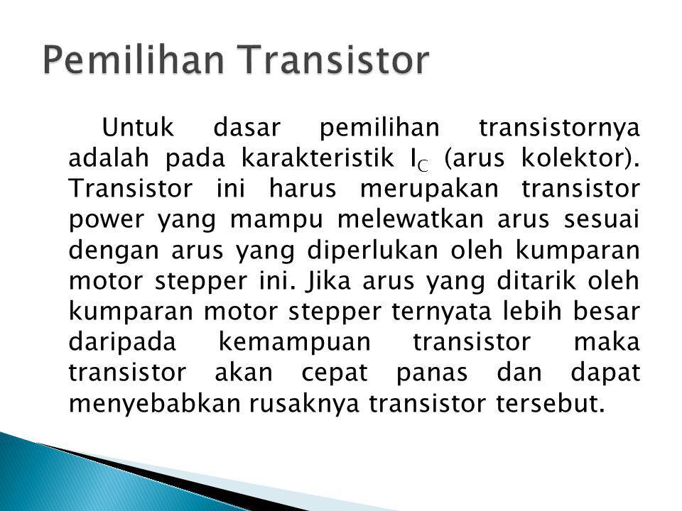 Untuk dasar pemilihan transistornya adalah pada karakteristik I C (arus kolektor). Transistor ini harus merupakan transistor power yang mampu melewatk