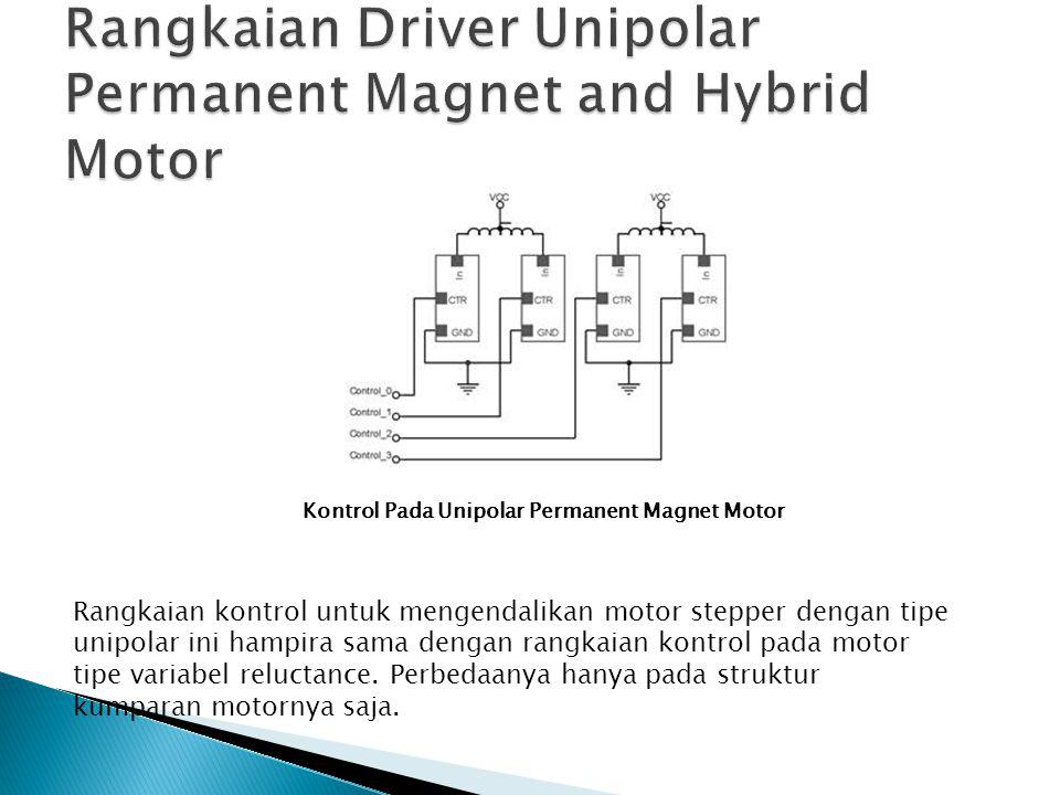 Kontrol Pada Unipolar Permanent Magnet Motor Rangkaian kontrol untuk mengendalikan motor stepper dengan tipe unipolar ini hampira sama dengan rangkaia
