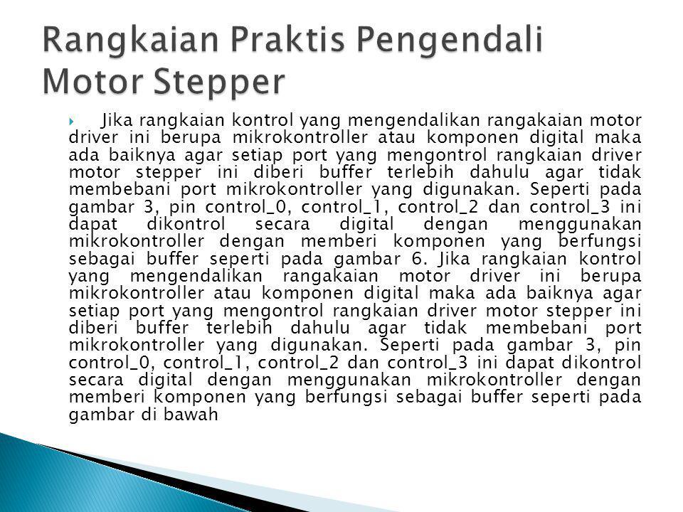 Rangkaian Sederhana Penggerak Motor Stepper Pada gambar di atas hanya ditampilkan satu bagian untuk mengontrol satu buah kumparan motor stepper.
