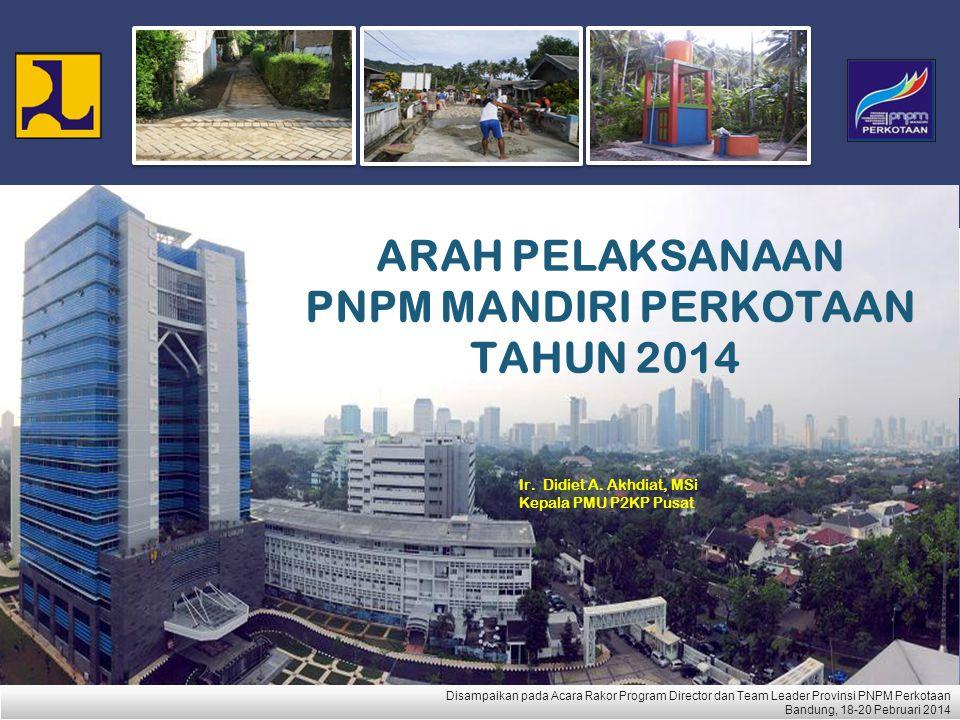 Disampaikan pada Acara Rakor Program Director dan Team Leader Provinsi PNPM Perkotaan Bandung, 18-20 Pebruari 2014 Disampaikan pada Acara Rakor Progra