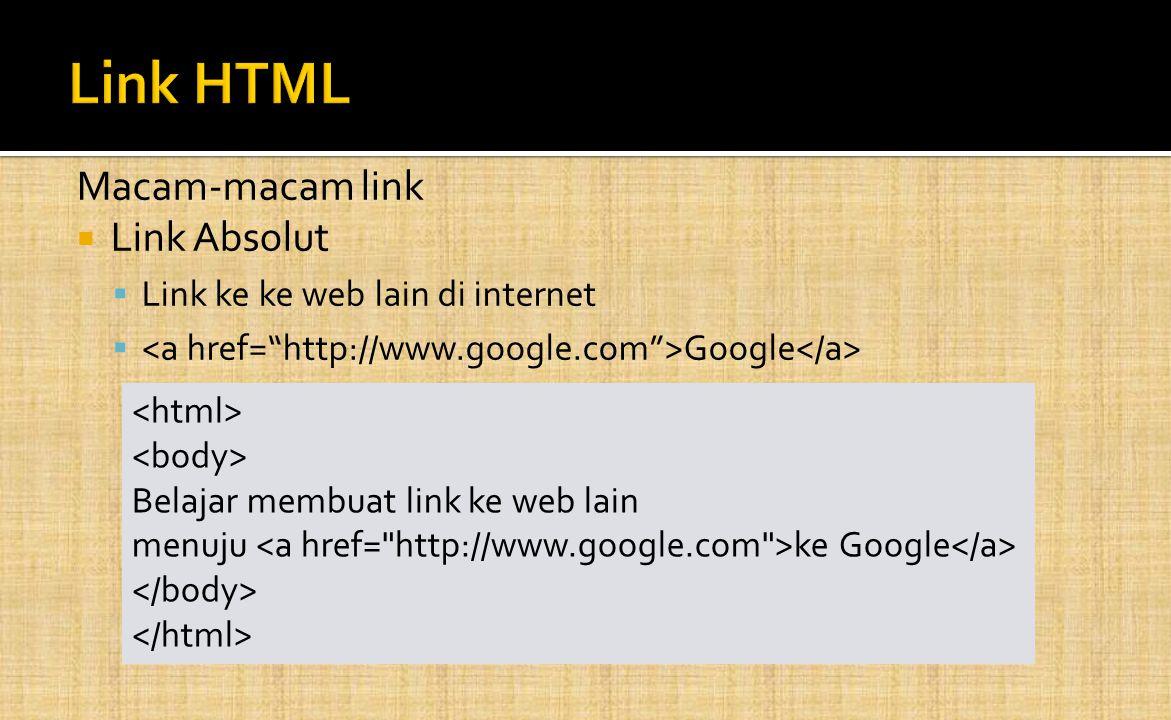 Macam-macam link  Link Absolut  Link ke ke web lain di internet  Google Belajar membuat link ke web lain menuju ke Google