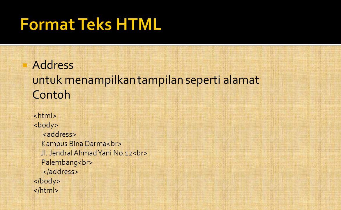  Address untuk menampilkan tampilan seperti alamat Contoh Kampus Bina Darma Jl. Jendral Ahmad Yani No.12 Palembang
