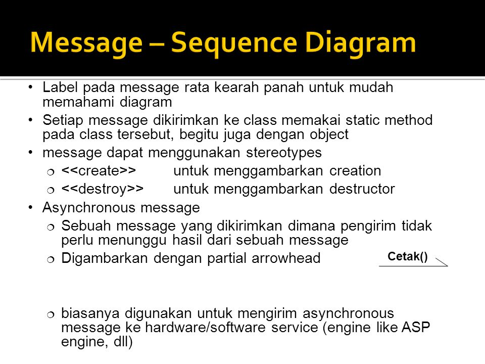 Label pada message rata kearah panah untuk mudah memahami diagram Setiap message dikirimkan ke class memakai static method pada class tersebut, begitu