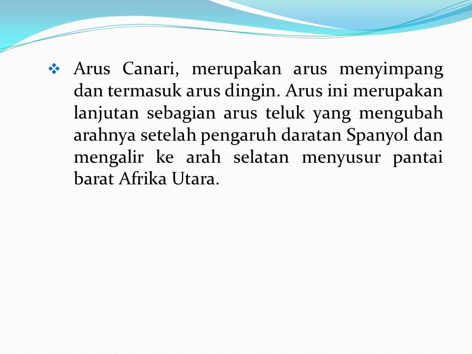  Arus Canari, merupakan arus menyimpang dan termasuk arus dingin.