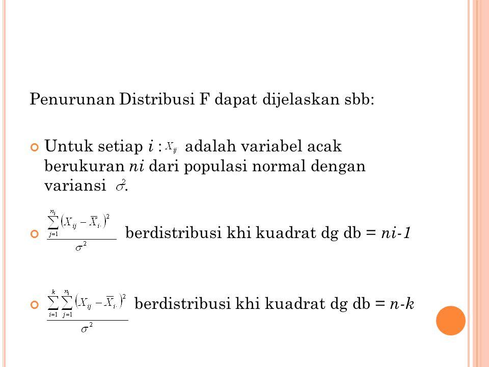 Penurunan Distribusi F dapat dijelaskan sbb: Untuk setiap i : adalah variabel acak berukuran ni dari populasi normal dengan variansi. berdistribusi kh