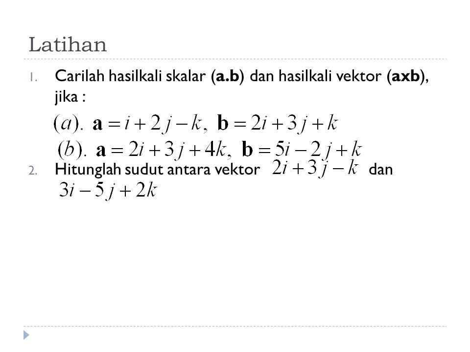 Sudut antara 2 vektor  Sudut antara dua vektor adalah jumlah hasilkali kosinus arah dari kedua vektor yng diketahui.