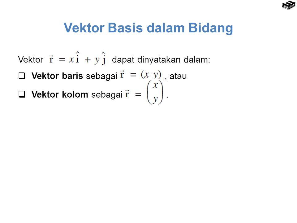 Vektor Basis dalam Bidang Vektor dapat dinyatakan dalam:  Vektor baris sebagai, atau  Vektor kolom sebagai.