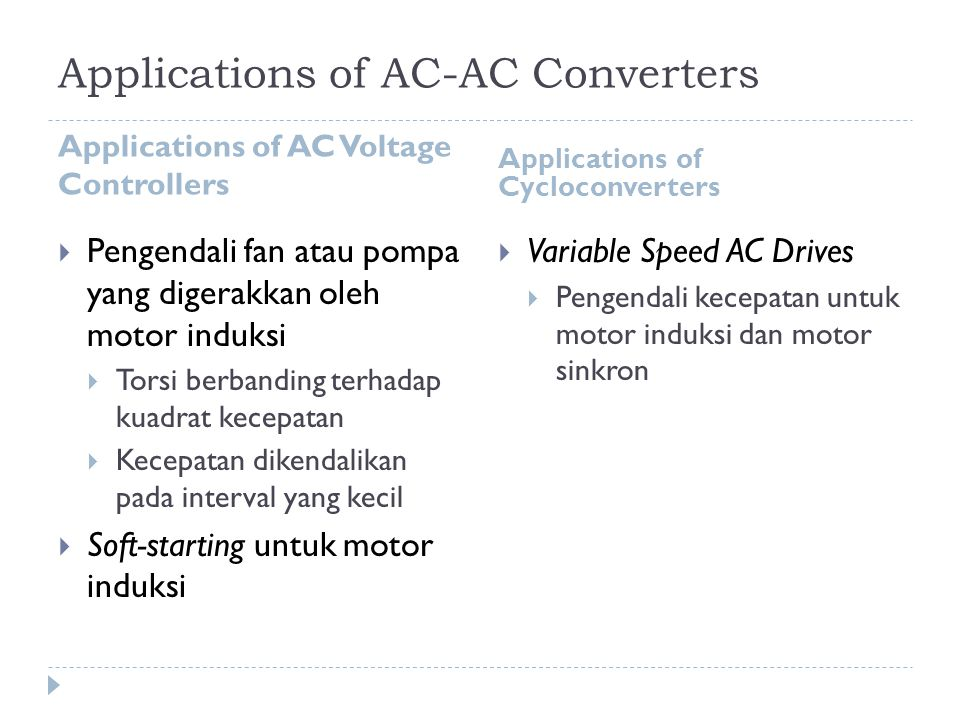 Applications of AC-AC Converters Applications of AC Voltage Controllers Applications of Cycloconverters  Pengendali fan atau pompa yang digerakkan ol