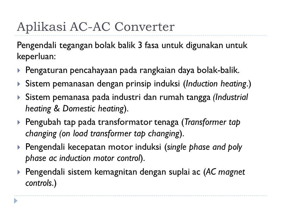 Pengendali tegangan bolak balik 3 fasa untuk digunakan untuk keperluan:  Pengaturan pencahayaan pada rangkaian daya bolak-balik.  Sistem pemanasan d