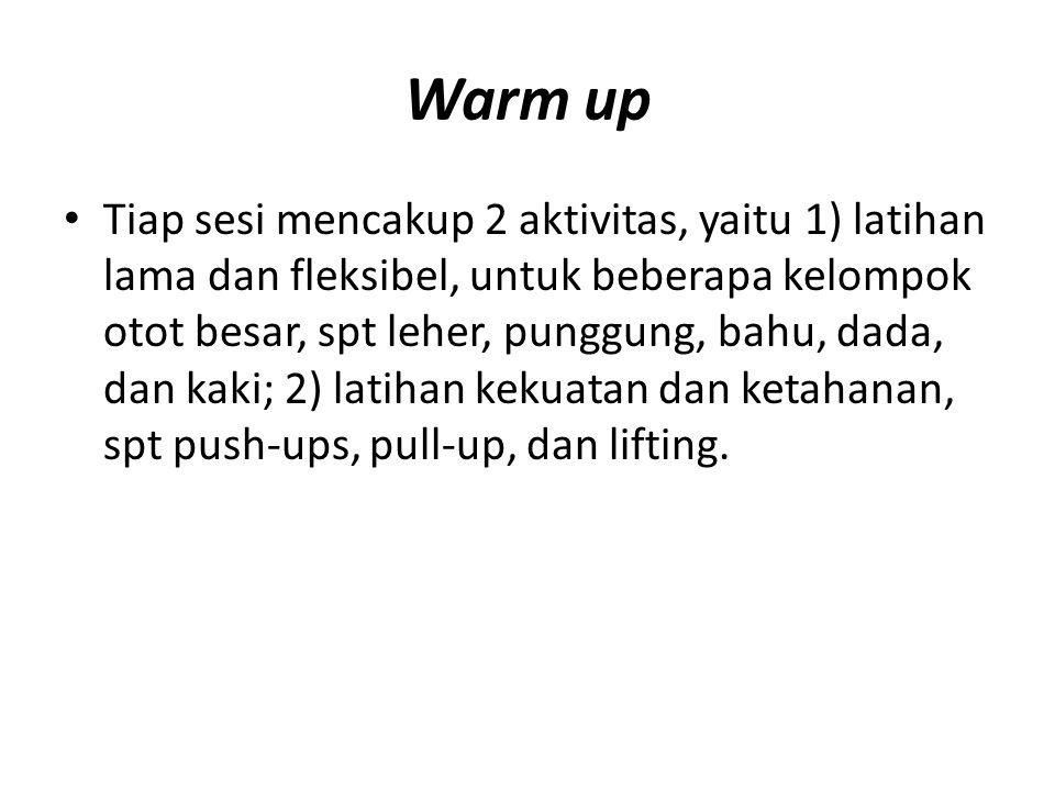Warm up Tiap sesi mencakup 2 aktivitas, yaitu 1) latihan lama dan fleksibel, untuk beberapa kelompok otot besar, spt leher, punggung, bahu, dada, dan