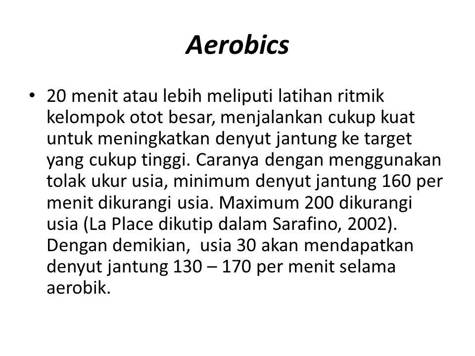Aerobics 20 menit atau lebih meliputi latihan ritmik kelompok otot besar, menjalankan cukup kuat untuk meningkatkan denyut jantung ke target yang cuku