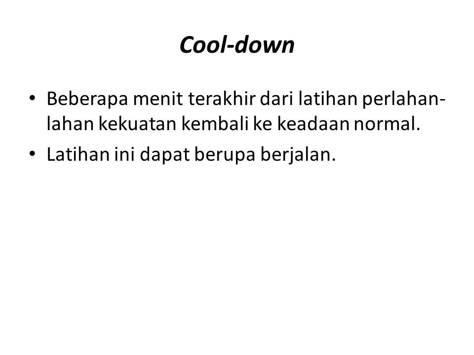 Cool-down Beberapa menit terakhir dari latihan perlahan- lahan kekuatan kembali ke keadaan normal. Latihan ini dapat berupa berjalan.
