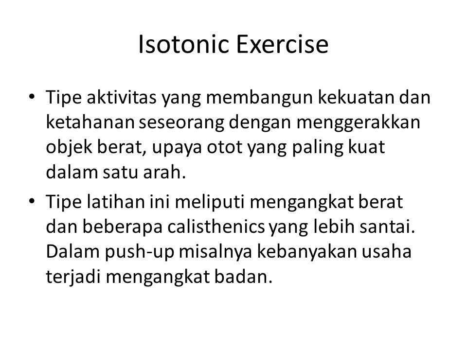 Isometric Exercise Membangun kekuatan utama lebih dari ketahanan, dan seseorang memakai kekuatan otot melawan objek tidak dapat bergerak.