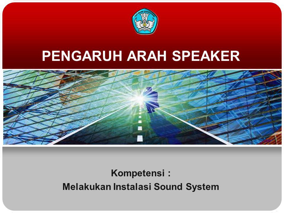 PENGARUH ARAH SPEAKER Kompetensi : Melakukan Instalasi Sound System