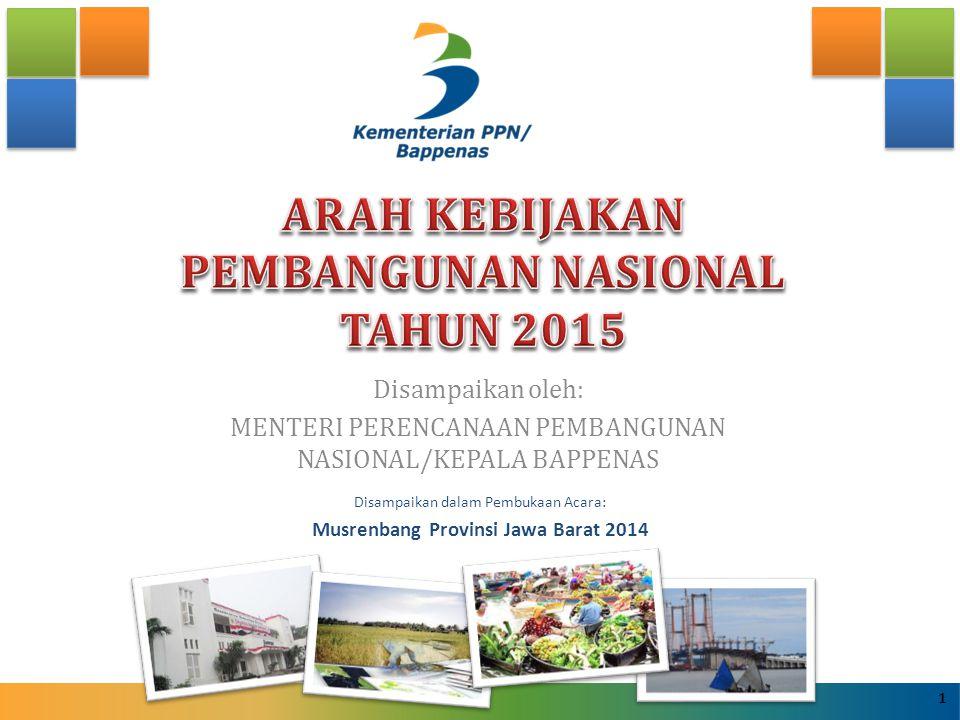 Disampaikan oleh: MENTERI PERENCANAAN PEMBANGUNAN NASIONAL/KEPALA BAPPENAS 1 Disampaikan dalam Pembukaan Acara: Musrenbang Provinsi Jawa Barat 2014