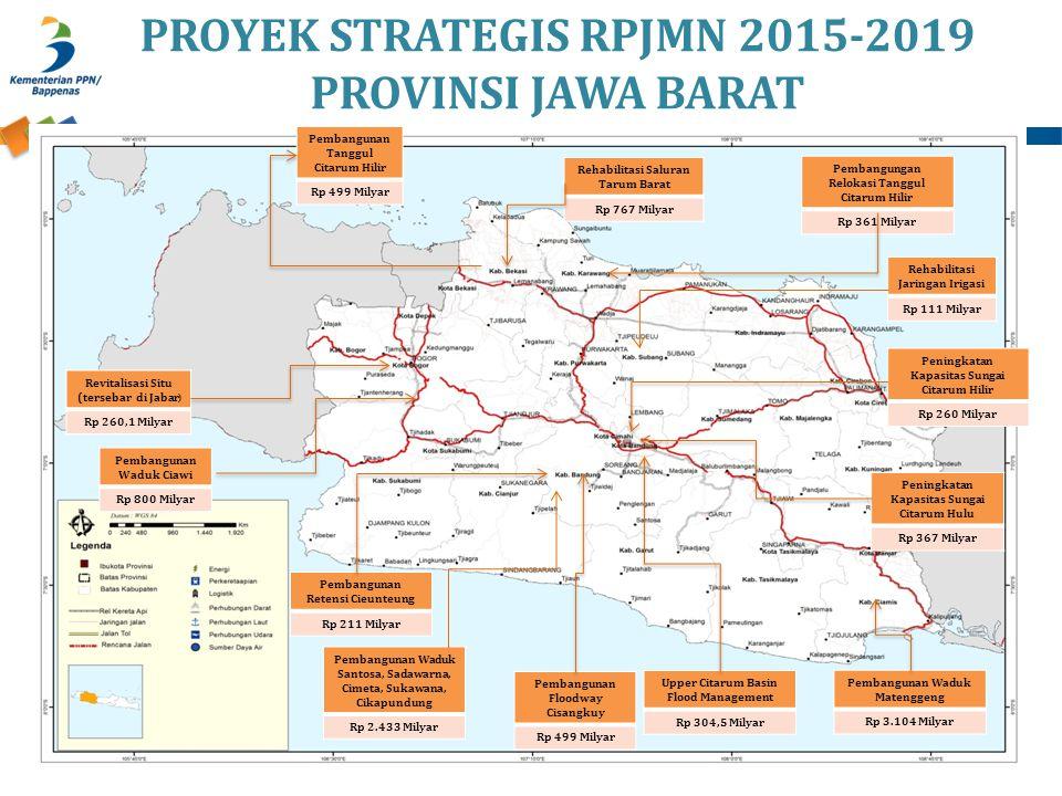 PROYEK STRATEGIS RPJMN 2015-2019 PROVINSI JAWA BARAT Upper Citarum Basin Flood Management Rp 304,5 Milyar Pembangungan Relokasi Tanggul Citarum Hilir