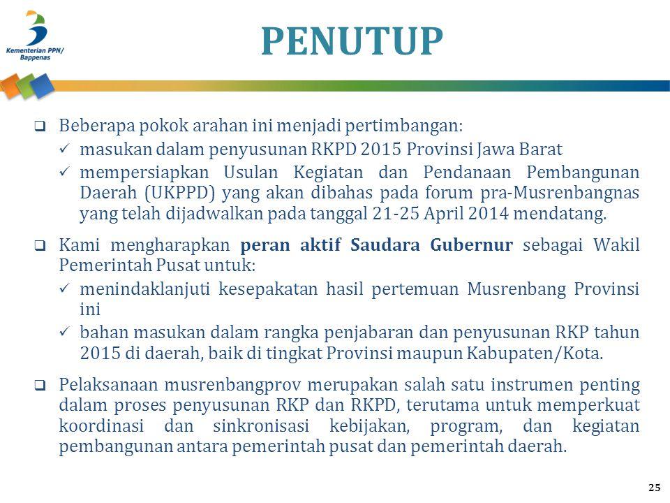 PENUTUP 25  Beberapa pokok arahan ini menjadi pertimbangan: masukan dalam penyusunan RKPD 2015 Provinsi Jawa Barat mempersiapkan Usulan Kegiatan dan